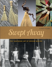 Swept Away : The Vanishing Art of Broom Making, Paperback Book