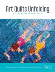 Art Quilts Unfolding : 50 Years of Innovation, Hardback Book