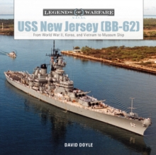 USS New Jersey (BB62): From World War II, Korea and Vietnam to Museum Ship, Hardback Book