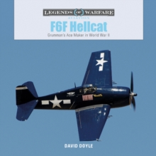 F6F Hellcat: Grumman's Ace Maker in World War II, Hardback Book