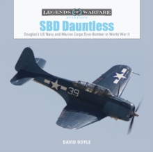 SBD Dauntless: Douglas's US Navy and Marine Corps Dive-Bomber in World War II, Hardback Book