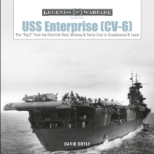 "USS Enterprise (CV-6): The ""Big E"" from the Doolittle Raid, Midway and Santa Cruz to Guadalcanal and Leyte, Hardback Book"
