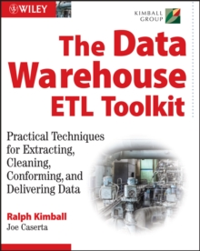 The Data Warehouse  ETL Toolkit : Practical Techniques for Extracting, Cleaning, Conforming, and Delivering Data, Paperback Book