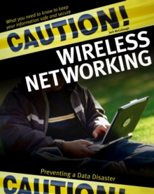 Caution! Wireless Networking : Preventing a Data Disaster, Paperback Book