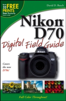 Nikon D70 Digital Field Guide, Paperback Book
