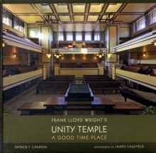 Frank Lloyd Wright's Unity Temple a Good Time Place, Hardback Book