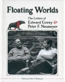 Floating Worlds  the Letters of Edward Gorey and Peter F. Neumeyer A197, Hardback Book