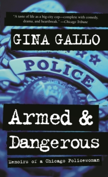Armed and Dangerous : Memoirs of a Chicago Police Woman, Paperback / softback Book