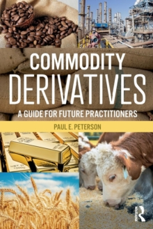 Commodity Derivatives : A Guide for Future Practitioners, Paperback Book