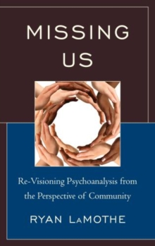 Missing Us : Re-Visioning Psychoanalysis from the Perspective of Community, Hardback Book