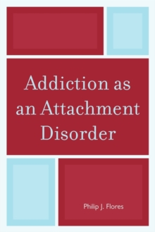 Addiction as an Attachment Disorder, Paperback / softback Book