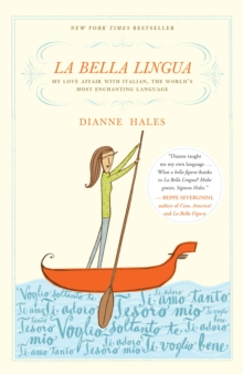 La Bella Lingua : My Love Affair with Italian, the World's Most Enchanting Language, Paperback Book
