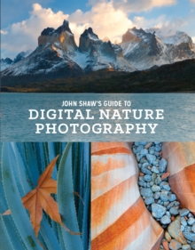 John Shaw's Guide To Digital Nature Photography, Paperback / softback Book