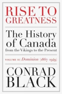 Rise To Greatness Volume 2: Dominion (1867-1949) : The History of Canada From the Vikings to the Present, Paperback Book