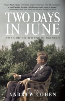 Two Days In June : John F. Kennedy and the 48 Hours that Made History, Paperback Book
