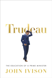 Trudeau : The Education of a Prime Minister, Hardback Book