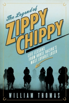 The Legend Of Zippy Chippy : Life Lessons from Horse Racing's Most Lovable Loser, Hardback Book