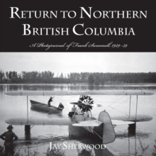 Return to Northern British Columbia : A Photojournal of Frank Swanell, 192939, Paperback Book