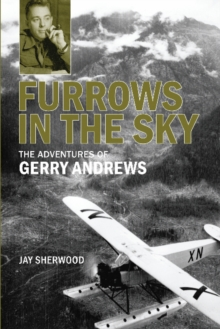 Furrows in the Sky : The Adventures of Gerry Andrews, Paperback Book