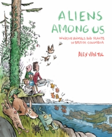 Aliens Among Us : Invasive Animals & Plants in British Columbia, Paperback Book