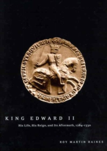 King Edward II : His Life, His Reign, and Its Aftermath, 1284-1330, Paperback Book