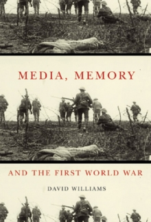 Media, Memory, and the First World War, Hardback Book