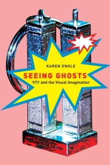 Seeing Ghosts : 9/11 and the Visual Imagination, Hardback Book