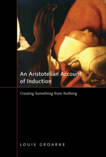 An Aristotelian Account of Induction : Creating Something from Nothing, Paperback Book