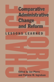Comparative Administrative Change and Reform : Lessons Learned, Paperback Book