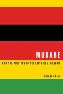 Mugabe and the Politics of Security in Zimbabwe, Paperback Book
