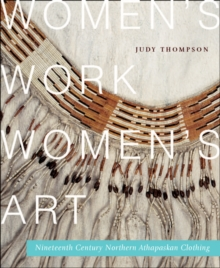 Women's Work, Women's Art : Nineteenth-Century Northern Athapaskan Clothing, Paperback Book