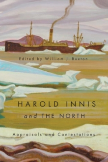 Harold Innis and the North : Appraisals and Contestations, Paperback Book