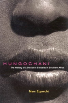 Hungochani, Second Edition : The History of a Dissident Sexuality in Southern Africa, Paperback Book