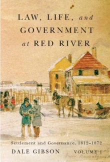 Law, Life, and Government at Red River, Volume 1 : Settlement and Governance, 1812-1872, Paperback Book
