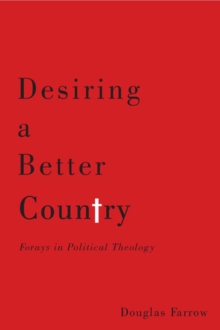Desiring a Better Country : Forays in Political Theology, Paperback Book