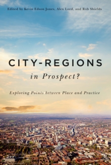 City-Regions in Prospect? : Exploring the Meeting Points Between Place and Practice, Hardback Book