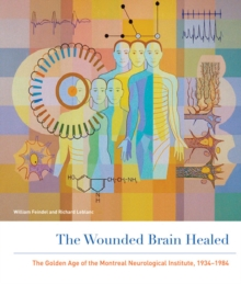 The Wounded Brain Healed : The Golden Age of the Montreal Neurological Institute, 1934-1984, Hardback Book