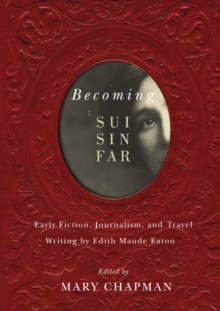 Becoming Sui Sin Far : Early Fiction, Journalism, and Travel Writing by Edith Maude Eaton, Paperback / softback Book