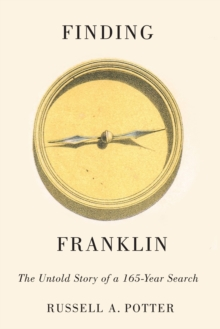 Finding Franklin : The Untold Story of a 165-Year Search, Hardback Book