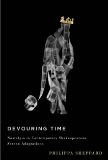 Devouring Time : Nostalgia in Contemporary Shakespearean Screen Adaptations, Paperback / softback Book