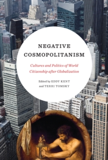 Negative Cosmopolitanism : Cultures and Politics of World Citizenship after Globalization, Paperback Book