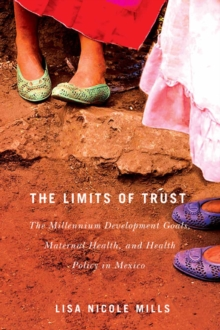 The Limits of Trust : The Millennium Development Goals, Maternal Health, and Health Policy in Mexico, Paperback / softback Book
