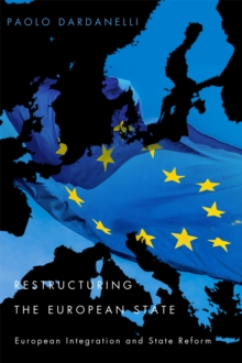 Restructuring the European State : European Integration and State Reform, Hardback Book