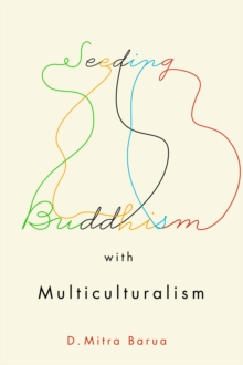 Seeding Buddhism with Multiculturalism : The Transmission of Sri Lankan Buddhism in Toronto, Paperback / softback Book