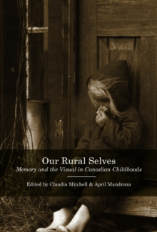 Our Rural Selves : Memory and the Visual in Canadian Childhoods, Paperback / softback Book