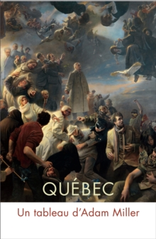 Quebec : Un tableau d'Adam Miller, Paperback / softback Book