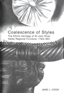 Coalescence of Styles : The Ethnic Heritage of St John River Valley Regional Furniture, 1763-1851, PDF eBook