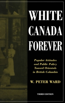 White Canada Forever : Popular Attitudes and Public Policy Toward Orientals in British Columbia, PDF eBook