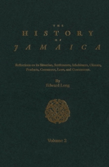 The History of Jamaica, Volume 2 : Reflections on its Situation, Settlements, Inhabitants, Climate, Products, Commerce, Laws, and Government, PDF eBook