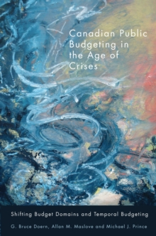 Canadian Public Budgeting in the Age of Crises : Shifting Budgetary Domains and Temporal Budgeting, EPUB eBook